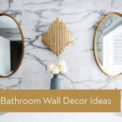 The Trendiest Bathroom Wall Decor Ideas