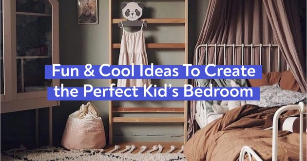 Fun & Cool Ideas To Create the Perfect Kids Bedroom