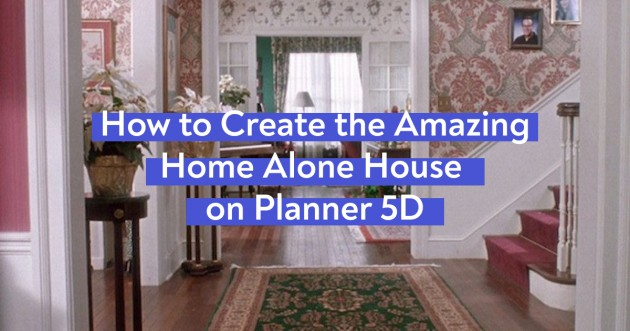 How to Create the Amazing Home Alone House on Planner 5D - Articles about House Renovation and Remodeling 1 by  image