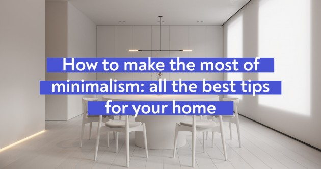 How to Make the Most of Minimalism: All the Best Tips for Your Home