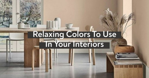 Colors To Use For A Relaxing Interior