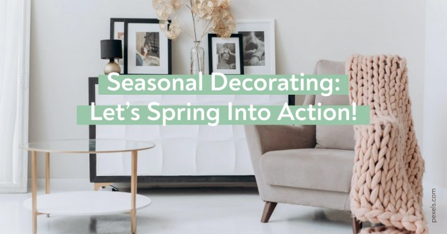 Seasonal Decorating: Let's Spring Into Action!