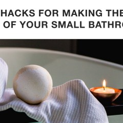 Lifehacks for Making the Most Out of Your Small Bathroom