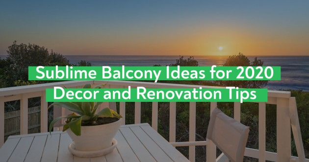 Sublime Balcony Ideas for 2021 | Décor and Renovation Tips