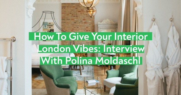 How to get that London Look in Your Interior - Tips from Polina Moldaschl