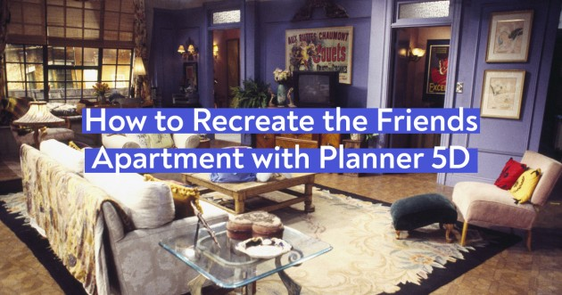 How to Recreate the Friends Apartment with Planner 5D