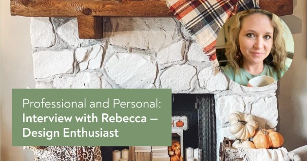 Professional and Personal: Interview with Rebecca – Design Enthusiast